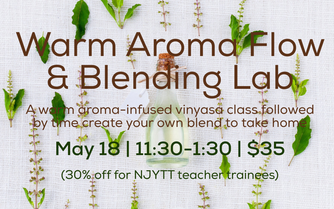 Warm Aroma Flow & Blending Lab, at Indigo Hot Yoga 555 Passaic Avenue, West Caldwell
