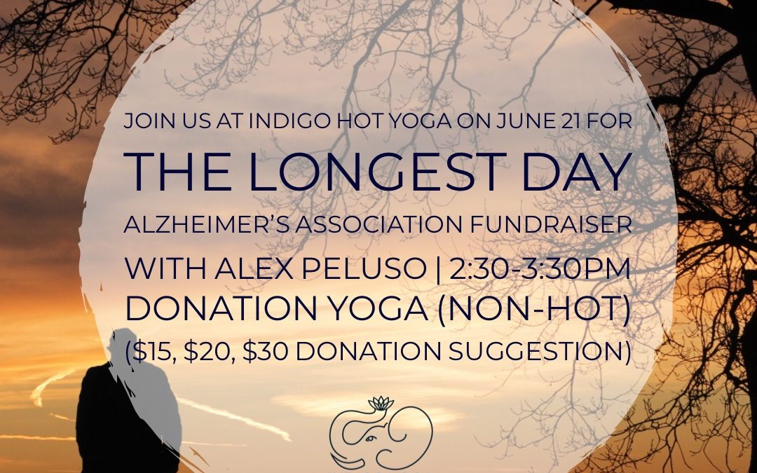 The Longest Day fundraiser for Alzheimers Association on the Summer Solstice at indigo Hot Yoga, 555 Passaic Ave, West Caldwell  with Alex Peluso