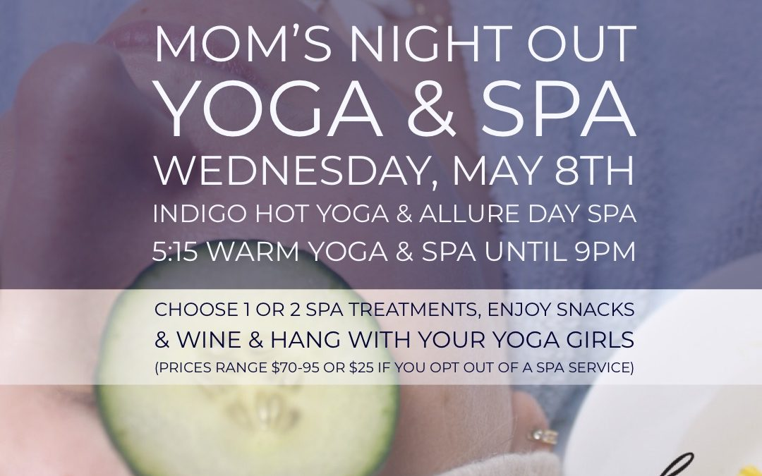 Mom's Yoga & Spa Night Out at Indigo Hot Yoga & Allure Day Spa, 555 Passaic Ave, West Caldwell